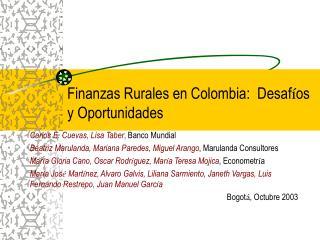 Finanzas Rurales en Colombia :  Desaf í os y Oportunidades