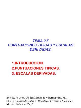 TEMA 2.5 PUNTUACIONES TIPICAS Y ESCALAS DERIVADAS.