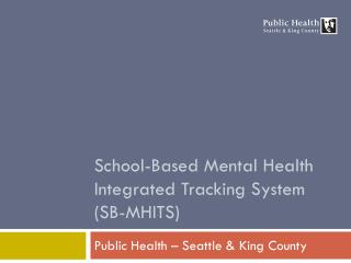 School-Based Mental Health Integrated Tracking System (SB-MHITS)