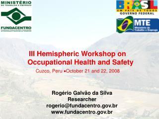 Rogério Galvão da Silva Researcher rogerio@fundacentro.br fundacentro.br