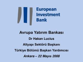 Avrupa Yatırım Bankası Dr Hakan Lucius Altyapı Sektörü Başkanı Türkiye Bölümü Başkan Yardımcısı