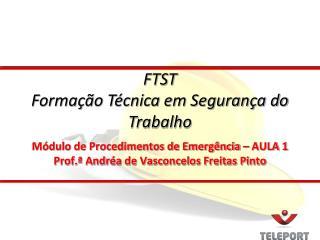 Módulo de Procedimentos de Emergência – AULA 1 Prof.ª Andréa de Vasconcelos Freitas Pinto