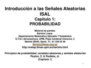 Introducción a las Señales Aleatorias ISAL Capítulo 1: PROBABILIDAD Material de partida: