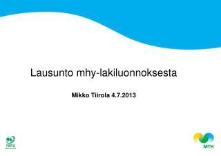 Lausunto mhy-lakiluonnoksesta Mikko Tiirola 4.7.2013