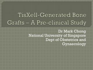 TisXell -Generated Bone Grafts – A Pre-clinical Study