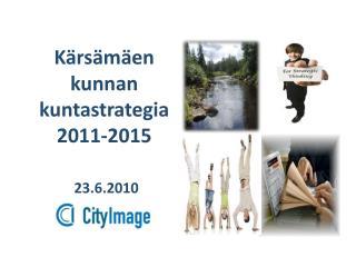 K�rs�m�en kunnan   kuntastrategia 2011-2015 23.6.2010
