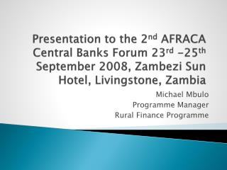 Presentation to the 2nd AFRACA Central Banks Forum 23rd -25th September 2008, Zambezi Sun Hotel, Livingstone, Zambia