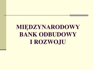 MIĘDZYNARODOWY BANK ODBUDOWY  I ROZWOJU