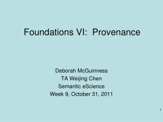Foundations VI:   Provenance