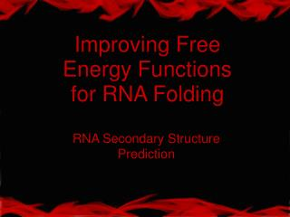 Improving Free Energy Functions for RNA Folding