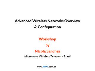 Advanced Wireless Networks Overview  & Configuration Workshop by Nicola Sanchez