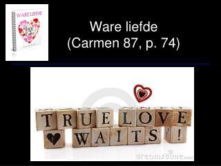 Ware liefde (Carmen 87, p. 74)