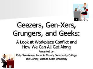Geezers, Gen-Xers, Grungers, and Geeks: