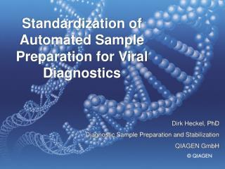 Dirk Heckel, PhD Diagnostic Sample Preparation and Stabilization QIAGEN GmbH