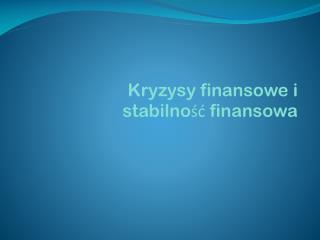 Kryzysy finansowe i stabilność finansowa