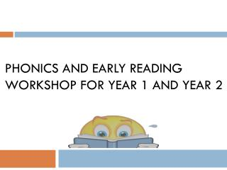 Phonics and Early Reading Workshop for Year 1 and Year 2
