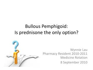 Bullous Pemphigoid:  Is prednisone the only option?