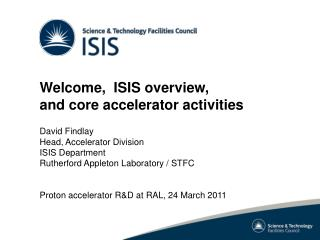 Welcome,  ISIS overview, and core accelerator activities David Findlay Head, Accelerator Division