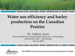 Dr. Anthony Anyia Senior Scientist  Acting Manager, Bioresource Technologies, Alberta Innovates   Tech Futures June 23,