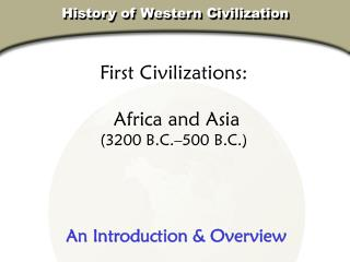 First Civilizations:  Africa and Asia (3200 B.C.–500 B.C.)