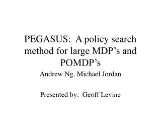 PEGASUS:  A policy search method for large MDP's and POMDP's