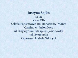 Justyna Sojko 12 lat klasa VIb Szkoła Podstawowa im. Bohaterów  Monte Cassino w  Jasionówce