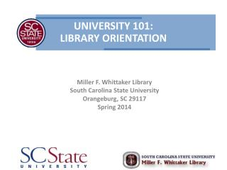 Miller F. Whittaker Library  South Carolina State University Orangeburg, SC 29117 Spring 2014
