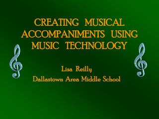 CREATING    MUSICAL ACCOMPANIMENTS    USING MUSIC    TECHNOLOGY
