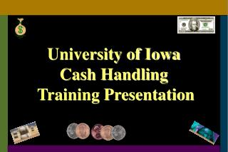 University of Iowa Cash Handling  Training Presentation