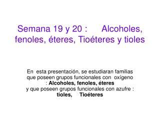 Semana 19 y 20 :      Alcoholes, fenoles, éteres, Tioéteres y tioles