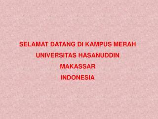 SELAMAT DATANG DI KAMPUS MERAH UNIVERSITAS HASANUDDIN MAKASSAR INDONESIA