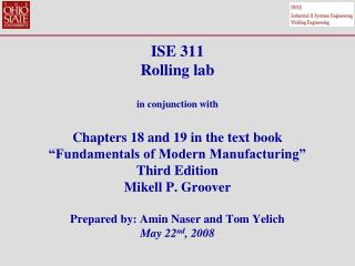 ISE 311 Rolling lab  in conjunction with  Chapters 18 and 19 in the text book  Fundamentals of Modern Manufacturing  Thi