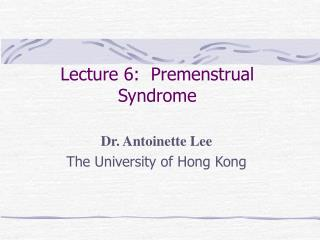 Lecture 6:  Premenstrual Syndrome