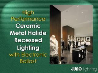 High Performance  Ceramic Metal Halide Recessed Lighting  with Electronic Ballast