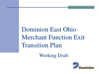 Dominion East Ohio 	  Merchant Function Exit 	  Transition Plan