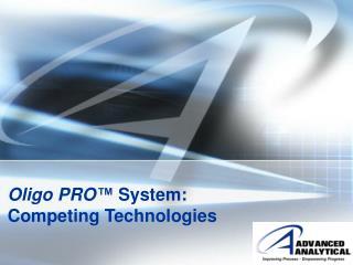 Oligo PRO ™  System: Competing Technologies