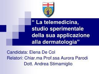 """"""" La telemedicina, studio sperimentale della sua applicazione alla dermatologia"""""""