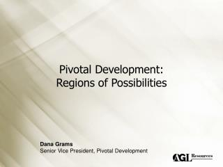 Pivotal Development: Regions of Possibilities