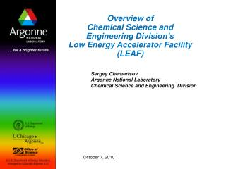 Overview of  Chemical Science and Engineering Division's Low Energy Accelerator Facility  (LEAF)