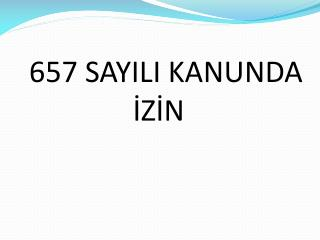657 SAYILI KANUNDA İZİN