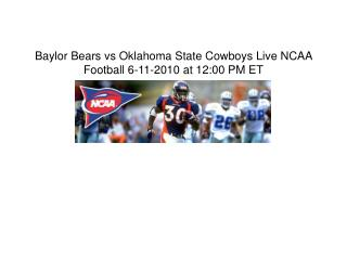 Watch Oklahoma State Cowboys vs Baylor Bears Live Stream NCA