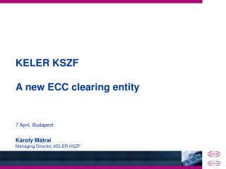 KELER  KSZF A new ECC clearing entity