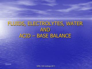 FLUIDS, ELECTROLYTES, WATER AND  ACID – BASE BALANCE
