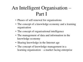 An Intelligent Organisation � Part I