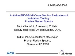 Actinide ENDF/B-VII Cross Section Evaluations & Validation Testing  : Precise Fission Spectra
