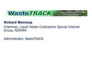 Richard Worsnop Chairman, Liquid Waste Contractors Special Interest Group, NZWWA