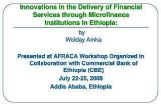 Innovations in the Delivery of Financial Services through Microfinance Institutions in Ethiopia: