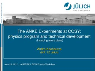 June 25, 2012  |  ANKE/PAX  SPIN Physics Workshop