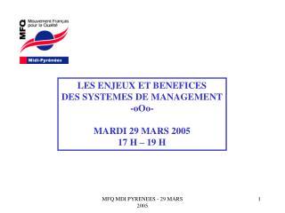 LES ENJEUX ET BENEFICES  DES SYSTEMES DE MANAGEMENT -oOo- MARDI 29 MARS 2005 17 H – 19 H