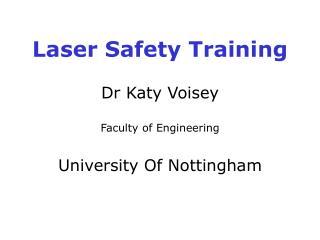 Laser Safety Training Dr Katy Voisey Faculty of Engineering University Of Nottingham